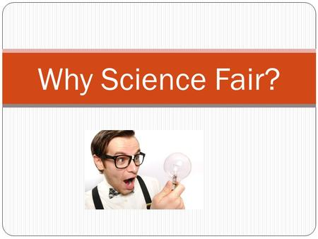 Why Science Fair?. Promoting Positive Attitudes Towards Science Heightening student interest in science and allow for the exploration of personal interest.