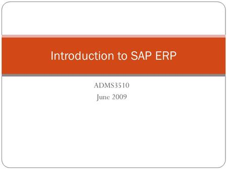 ADMS3510 June 2009 Introduction to SAP ERP. ERP © 2008 by SAP AG. All rights reserved. 2 What are Enterprise Resource Planning (ERP) Systems? Incredibly.