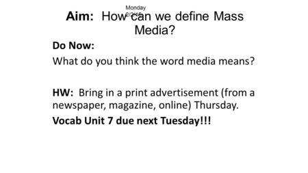 Aim: How can we define Mass Media? Do Now: What do you think the word media means? HW: Bring in a print advertisement (from a newspaper, magazine, online)