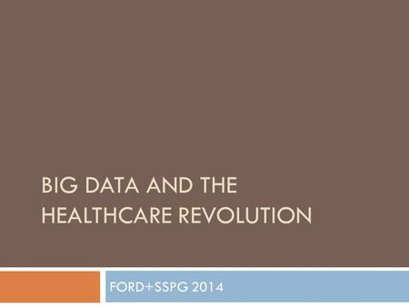 BIG DATA AND THE HEALTHCARE REVOLUTION FORD+SSPG 2014.