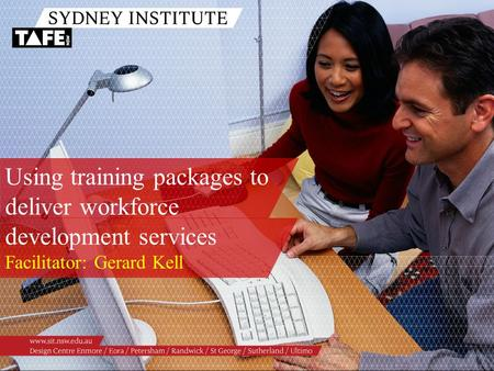 Facilitator: Gerard Kell Using training packages to deliver workforce development services.