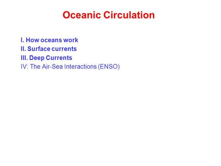Oceanic Circulation I. How oceans work II. Surface currents III. Deep Currents IV: The Air-Sea Interactions (ENSO)