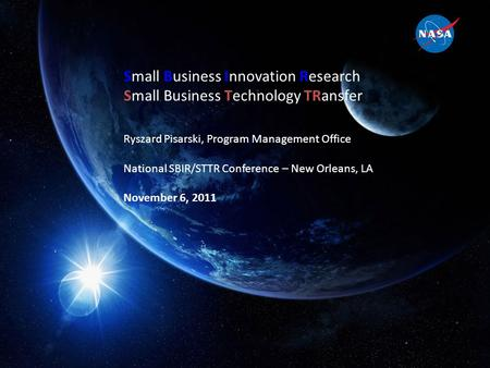 1 Small Business Innovation Research Small Business Technology TRansfer Ryszard Pisarski, Program Management Office National SBIR/STTR Conference – New.