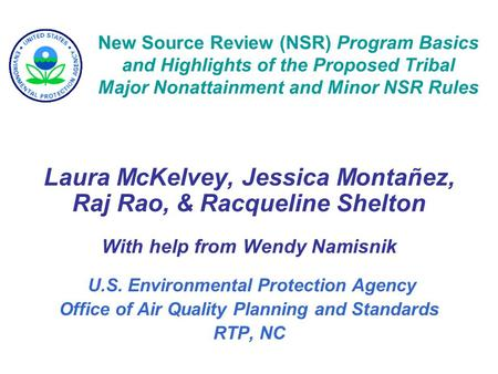 New Source Review (NSR) Program Basics and Highlights of the Proposed Tribal Major Nonattainment and Minor NSR Rules Laura McKelvey, Jessica Montañez,
