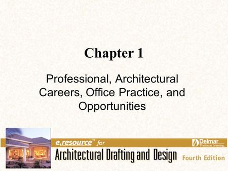 Chapter 1 Professional, Architectural Careers, Office Practice, and Opportunities.