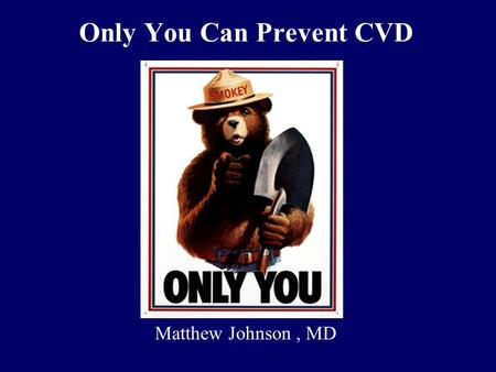 Only You Can Prevent CVD Matthew Johnson, MD. What can we do to prevent CVD?