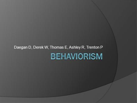 Daegan D, Derek W, Thomas E, Ashley R, Trenton P.
