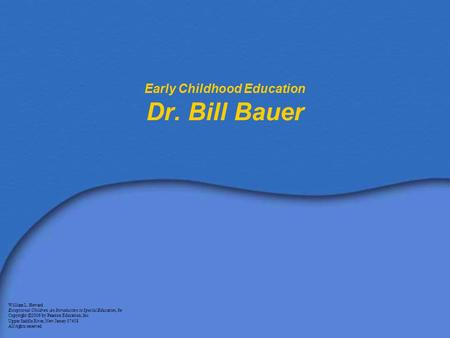 Early Childhood Education Dr. Bill Bauer William L. Heward Exceptional Children: An Introduction to Special Education, 8e Copyright © 2006 by Pearson Education,