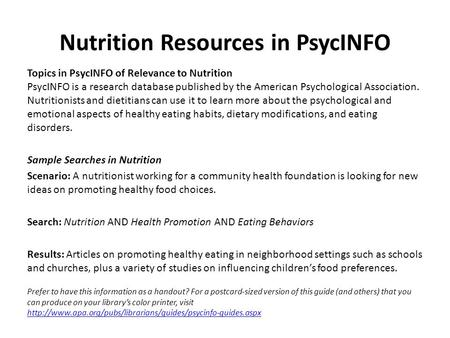 Nutrition Resources in PsycINFO Topics in PsycINFO of Relevance to Nutrition PsycINFO is a research database published by the American Psychological Association.
