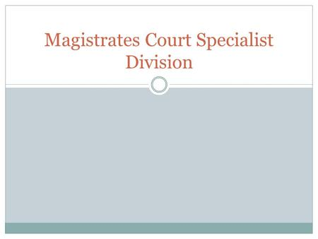 Magistrates Court Specialist Division. Various Specialised Courts Drug Court The Drug Court division is concerned with sentencing and supervising people.