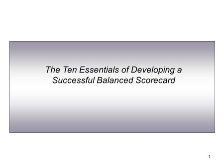 1 The Ten Essentials of Developing a Successful Balanced Scorecard.