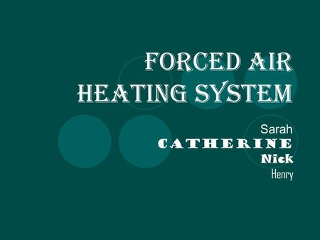 Forced Air Heating System Sarah Catherine Nick Henry.