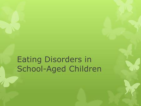Eating Disorders in School-Aged Children. Statistics  Eating disorders represent the third most common chronic illness for young females  Eating disorders.