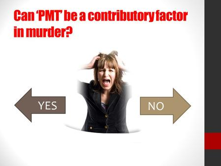 Can 'PMT' be a contributory factor in murder?