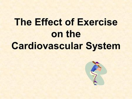 The Effect of Exercise on the Cardiovascular System