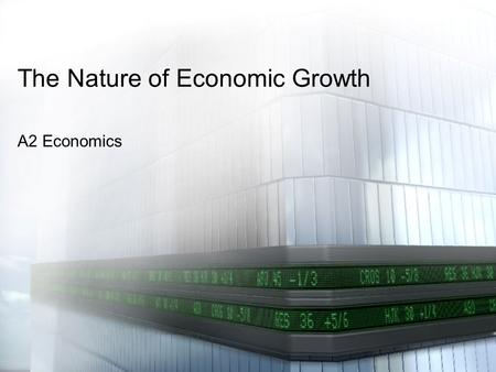 The Nature of Economic Growth A2 Economics. Aim: Understand how to generate economic growth Objectives: Explain how governments generate economic growth.
