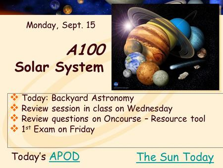 A100 Solar System Today's APODAPOD  Today: Backyard Astronomy  Review session in class on Wednesday  Review questions on Oncourse – Resource tool 