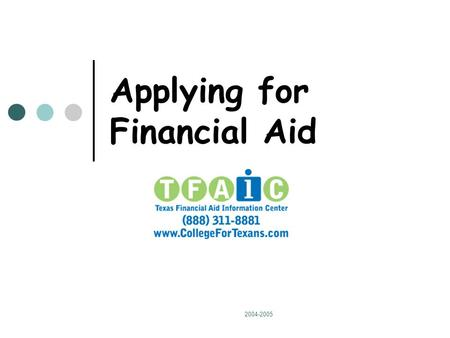 2004-2005 Applying for Financial Aid. 2004-2005 Is it Worth the Trouble? Yes! More than $3 billion was awarded to students attending college in Texas.