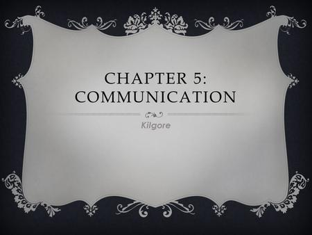 CHAPTER 5: COMMUNICATION Kilgore.  Action  Active  Barriers  Blaming  Body language  Checking out  Communication  Compromise WORD BANK  Learned.