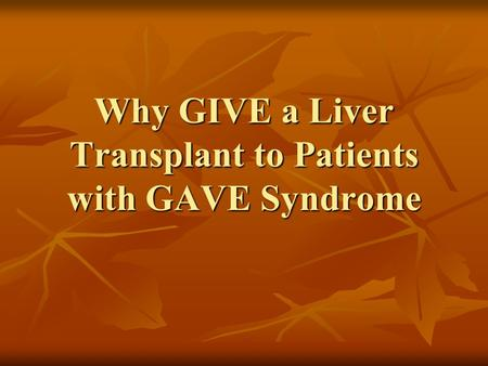Why GIVE a Liver Transplant to Patients with GAVE Syndrome