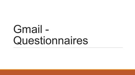 Gmail - Questionnaires. Set the language to English!