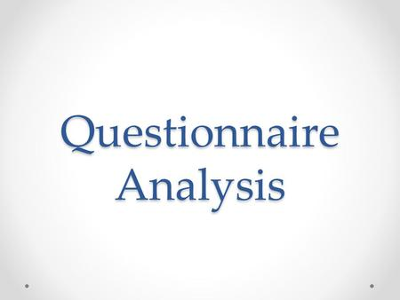 Questionnaire Analysis. Aim and purpose. I created the questionnaire so that I could get an idea of what my audience would expect, gathering information.