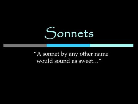 """A sonnet by any other name would sound as sweet…"""