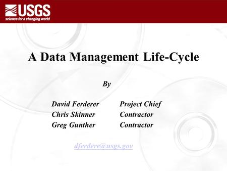 A Data Management Life-Cycle By David Ferderer Project Chief Chris SkinnerContractor Greg GuntherContractor