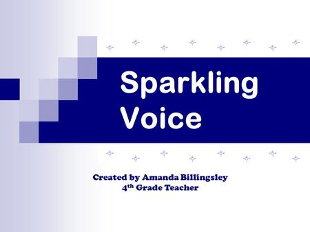 Sparkling Voice Created by Amanda Billingsley 4 th Grade Teacher.