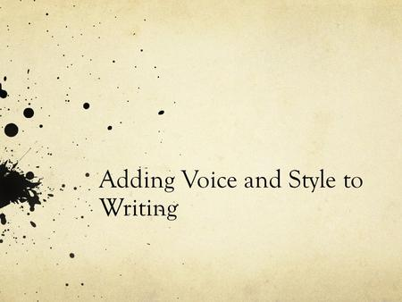 Adding Voice and Style to Writing. Teaching Voice When I began teaching, I had no idea how to teach voice. I wasn't even sure what it was. I asked several.