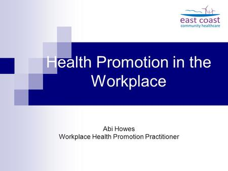 Health Promotion in the Workplace Abi Howes Workplace Health Promotion Practitioner.