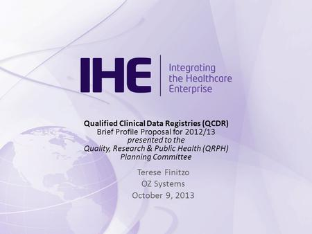 Qualified Clinical Data Registries (QCDR) Brief Profile Proposal for 2012/13 presented to the Quality, Research & Public Health (QRPH) Planning Committee.