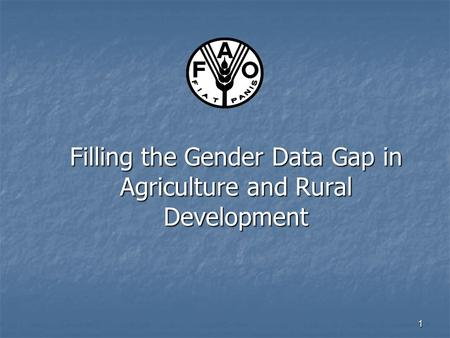 Filling the Gender Data Gap in Agriculture and Rural Development 1.