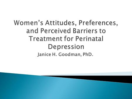 "Janice H. Goodman, PhD..  ""Perinatal depression is associated with potential negative consequences for the mother and infant, and therefore efforts to."
