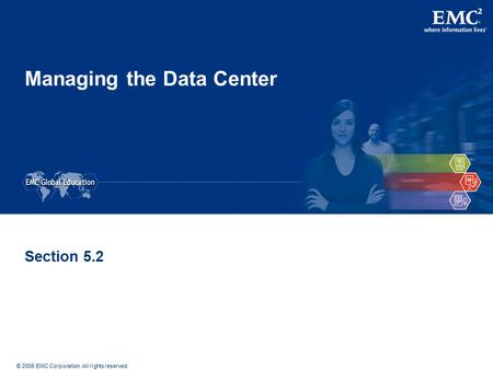 © 2006 EMC Corporation. All rights reserved. Managing the Data Center Section 5.2.