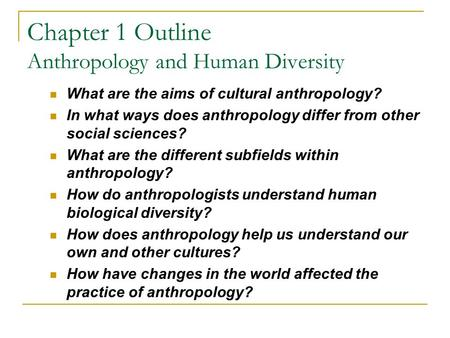 Chapter 1 Outline Anthropology and Human Diversity