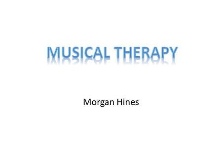 Morgan Hines. What is Involved in This Work? It involves music. Like singing, instruments, composing music, etc. Clients use music to better their health,