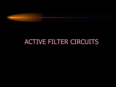 ACTIVE FILTER CIRCUITS. DISADVANTAGES OF PASSIVE FILTER CIRCUITS Passive filter circuits consisting of resistors, inductors, and capacitors are incapable.