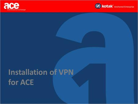 Installation of VPN for ACE. Kindly follow the instruction given to establish a VPN connection with ACE Download the VPN Client.zip file from our website.