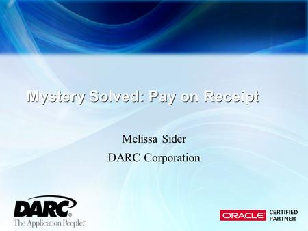 Mystery Solved: Pay on Receipt Melissa Sider DARC Corporation.