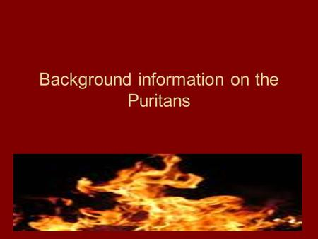 Background information on the Puritans. Who were the Puritans?  From England  Struggled for years to purify the church of England.