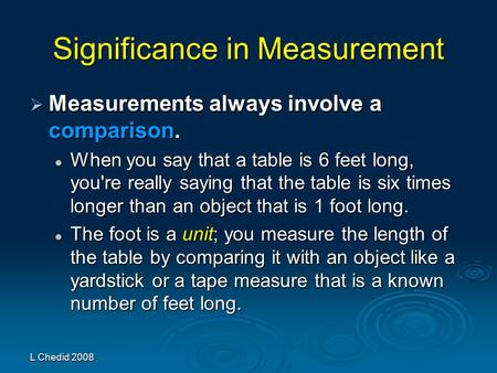 L Chedid 2008 Significance in Measurement  Measurements always involve a comparison. When you say that a table is 6 feet long, you're really saying that.