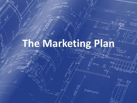The Marketing Plan. What is the point of a blueprint?