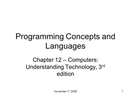 Programming Concepts and Languages Chapter 12 – Computers: Understanding Technology, 3 rd edition 1November 17. 2008.