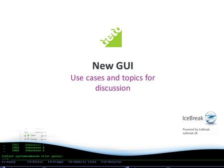 New GUI Use cases and topics for discussion Your hosts today Martin Hecht Olsen CEO & Sales Executive Niels Liisberg CTO & Chief Software Architect.