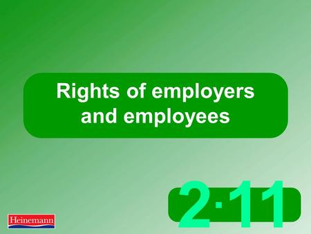2. 11 Rights of employers and employees. 2.11 Rights of employer and employees Rights and responsibilities  Both employees and employers have legal rights.