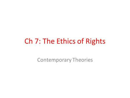 Ch 7: The Ethics of Rights Contemporary Theories.