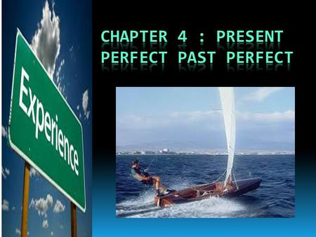 Chapter 4 : present perfect past perfect