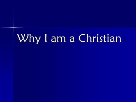Why I am a Christian. The 3 questions: Where did I come from? Where did I come from? What am I doing here? What am I doing here? Where am I going? Where.