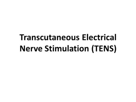 Transcutaneous Electrical Nerve Stimulation (TENS)